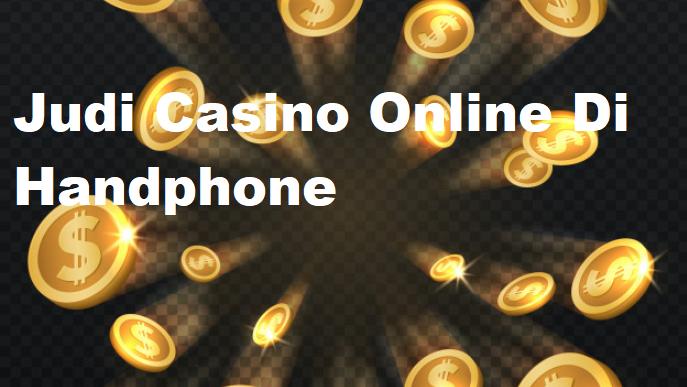 Judi Casino Online Di Handphone