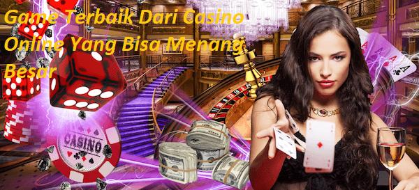 Game Terbaik Dari Casino Online Yang Bisa Menang Besar