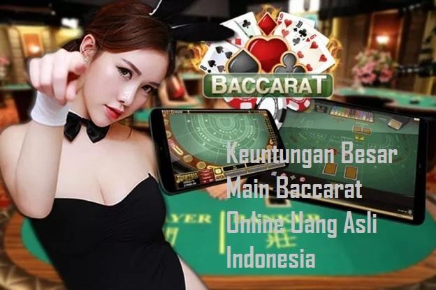 Keuntungan Besar Main Baccarat Online Uang Asli Indonesia
