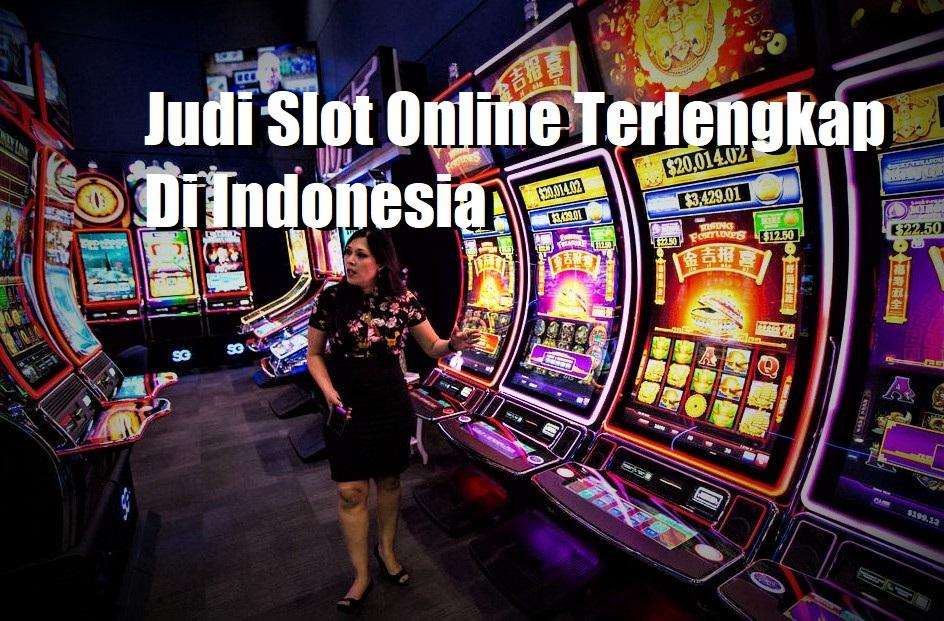 Judi Slot Online Terlengkap Di Indonesia